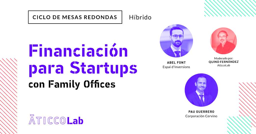 "Mesa Redonda: ""Financiación para Startups: con Family Offices"
